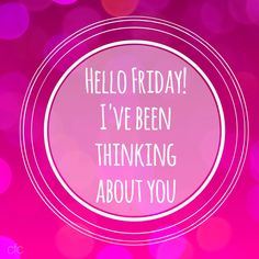 Hello Friday, ive been waiting for you friday tgif friday quotes hello friday its friday