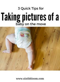Photography Tips | photographing babies, babies on the move, 3 Quick Tips to Photograph a Baby on the Move