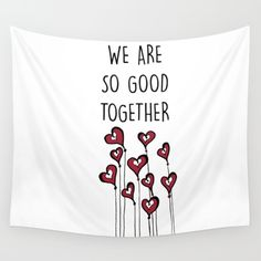 We are so good together love quote for valentines day Wall Tapestry love, heart, red, zen, ink, illustration, unique, trendy, girlfriend, boyfriend, wife, husband, lover, friendship, romance, cute, cool, organic, hand made, valentine day, special