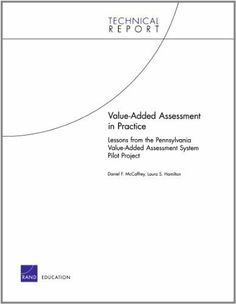 Value-Added Assessment in Practice: Lessons from the Pennsylvania Value-Added Assessment System Pilot Project (Technical Report (RAND)) by Laura S. Hamilton. $6.91. Author: Daniel F. McCaffrey. Publisher: Rand Publishing; 1 edition (December 25, 2007). 128 pages