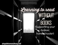 Learning to read without books: Supporting your dyslexic homeschooler