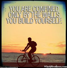 You are confined only by the walls you build yourself. THECYCLINGBUG.CO.UK #thecyclingbug #cycling #bike #motivation