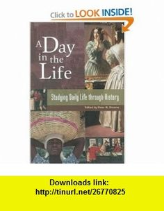 A Day in the Life Studying Daily Life through History (9780313332333) Peter N. Stearns , ISBN-10: 0313332339  , ISBN-13: 978-0313332333 ,  , tutorials , pdf , ebook , torrent , downloads , rapidshare , filesonic , hotfile , megaupload , fileserve