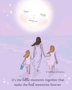 """It's the little moments together that make the best memories forever."" Heather Stillufsen, Rose Hill Designs on Facebook and Etsy"