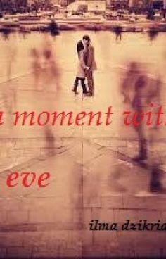 "Baca ""The moment with eve - PROLOG"" #wattpad #roman"