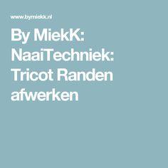 By MiekK: NaaiTechniek: Tricot Randen afwerken