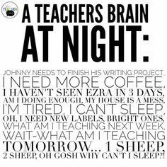 So true. I can't turn off sometimes. already thinking about next year! humor 10 Not So Obvious Quotes for Teachers - A Teachable Teacher Education Humor, Education Quotes For Teachers, Quotes For Students, Funny Teachers, Quotes About Teachers, Bored Teachers, Teacher Humour, My Teacher, Teacher Sayings