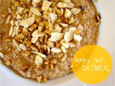 Honey nut oatmeal  1 1/2 cups water  3/4 cup quick cooking oats  1/2 tsp cinnamon  1/4 cup chopped nuts (I like a mix of almonds and walnuts)  1 tbsp honey