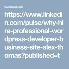 https://www.linkedin.com/pulse/why-hire-professional-wordpress-developer-business-site-alex-thomas?published=t