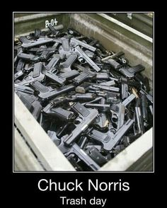 32 Ideas Memes Dirty Jokes Chuck Norris For 2019 Rifles, Chuck Norris Memes, Trash Day, Memes In Real Life, Cool Guns, Thats The Way, Guns And Ammo, Mom Humor, Shotgun