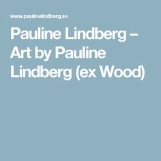 Pauline Lindberg – Art by Pauline Lindberg (ex Wood)