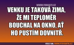 Venku je taková zima, že mi... Jokes Quotes, Memes, Sarcasm, Haha, Comedy, Funny Pictures, Words, Jokes, Ha Ha