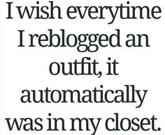 I would have the cutest clothes!