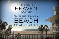 'If there is a Heaven for me I'm sure it has a beach attached to it.'