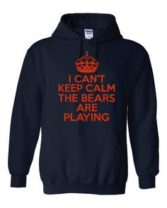 I Can't Keep Calm The Bears Are Playing Great Chicago Bears Fans Keep Calm Unisex Printed Hooded Sweatshirt Great Bears Hoodie on Etsy, $26.95