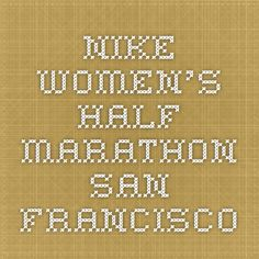Nike Women's Half Marathon San Francisco  Would LOVE to do this race.