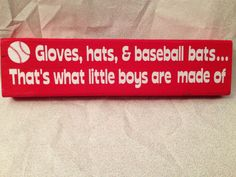 Gloves, Bats, and Baseball Hats...That's what little boys are made of - Painted wood and vinyl sign decoration on Etsy, $10.00