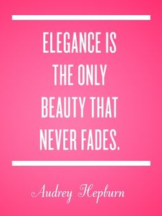 elegance is the only beauty that never fades - Audrey Hepburn ♡