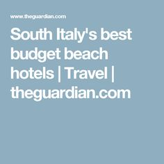 South Italy's best budget beach hotels   Travel   theguardian.com