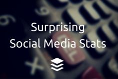10 Surprising and Important Social Media Stats You Need To Know