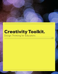 Creativity Toolkit. Design thinking guide pages for Educators (ISSUU, 2013)
