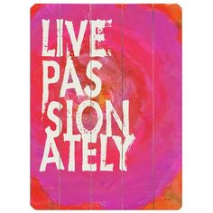 I pinned this Live Passionately Wall Art from the Elegantly Eclectic event at Joss and Main!