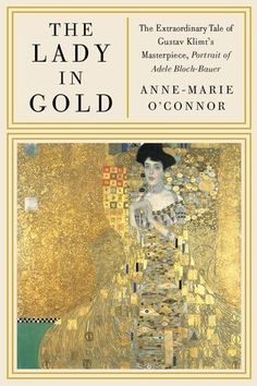 The Lady in Gold: The Extraordinary Tale of Gustav Klimt's Masterpiece, Portrait of Adele Bloch-Bauer by Anne-Marie O'Connor | O'Connor tells the galvanizing story of the Lady in Gold, Adele Bloch-Bauer, a dazzling Viennese Jewish society figure; daughter of the head of one of the largest banks in the Hapsburg Empire, head of the Oriental Railway, whose Orient Express went from Berlin to Constantinople; wife of Ferdinand Bauer, sugar-beet baron.