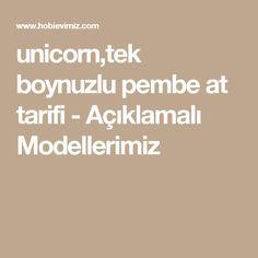unicorn,tek boynuzlu pembe at tarifi - Açıklamalı Modellerimiz
