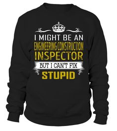Engineering Construction Inspector Can't Fix Stupid Job Title Shirts #EngineeringConstructionInspectorShirts