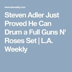 Steven Adler Just Proved He Can Drum a Full Guns N' Roses Set | L.A. Weekly