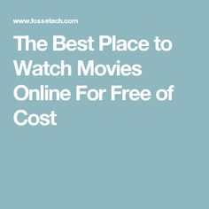 The Best Place to Watch Movies Online For Free of Cost