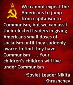 "I recall, when I was a young girl, Khrushchev banging his shoe on the table at the UN and saying, ""We will destroy you (the U.S) from within."" Sad that we are allowing those words to become a self-fulfilling prophecy. Pray for America."