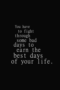 Life Quotes : You have to fight through some bad days to earn the best days of your life. #Chi - Sharing is Caring - Hey can you Share this Quote ! Join Us https://twitter.com/Love_Quotes_com