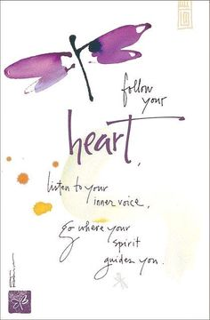 fellow your heart, listen to your inner voice, go where your spirit guides you. -- for inspiration Life Quotes Love, Great Quotes, Quotes To Live By, Me Quotes, Inspirational Quotes, Qoutes, Motivational, Change Quotes, Wall Quotes