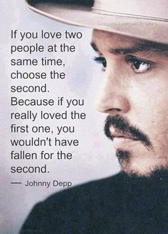 Johnny Depp quote. If you love two people...