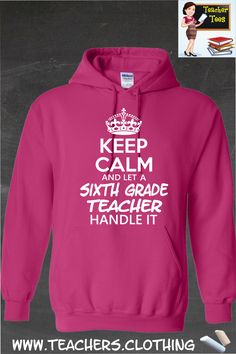 Keep Calm & Let A Sixth Grade Teacher Handle It- Hoodie. A must have for any 6th grade teacher. 29 Color Options, Sizes S-5XL. Click Here To Order ==> http://www.9nl.us/m1s3