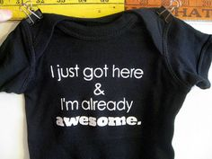 """I just got here & I'm already awesome."" <3"