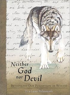Neither God Nor Devil: Rethinking Our Preception of Wolves: Book by Rehnmark, Eva-Lena Dog Fighting, Horse Racing, Reading Lists, Devil, Books To Read, Moose Art, Wolf, Hunting, Horses