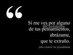 """""""Si me ves por alguno de tus #Pensamientos, abrázame, que #TeExtraño"""". #JulioCortazar #Poema @candidman"""