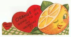 Vintage Valentine: Orange you going to be my valentine? by pageofbats, via Valentine Valentine Images, My Funny Valentine, Vintage Valentine Cards, Little Valentine, Vintage Greeting Cards, Vintage Holiday, Valentine Day Cards, Valentine Crafts, Happy Valentines Day