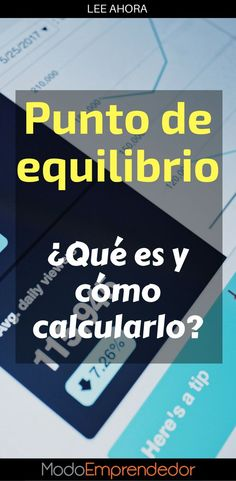 El punto de equilibrio, o el Break Even Point (BEP). Aprende cómo calcularlo y por qué es importante.