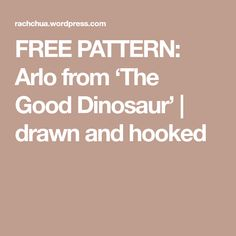 FREE PATTERN: Arlo from 'The Good Dinosaur' | drawn and hooked