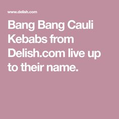 Bang Bang Cauli Kebabs from Delish.com live up to their name.