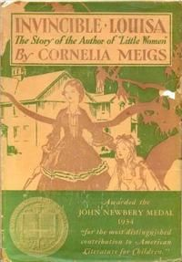 """Invincible Louisa: The Story of the Author of """"Little Women"""" by Cornelia Meigs"""