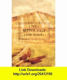 The Bitter Half (9781573661324) Toby Olson , ISBN-10: 1573661325  , ISBN-13: 978-1573661324 ,  , tutorials , pdf , ebook , torrent , downloads , rapidshare , filesonic , hotfile , megaupload , fileserve