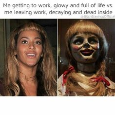 I've been at my job so long, I'm the one on the right all day, every day