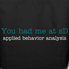 You had me at sD  ABA Apparel - Applied Behavior Analysis