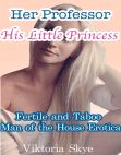 Read Online Her Professor His Little Princess: Fertile and Taboo Man of the House Erotica.