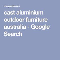 cast aluminium outdoor furniture australia - Google Search