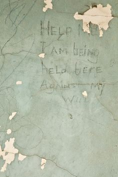 """Help me I'm being held here against my will."" -  In the 1950's North Brother Island was used as a rehab facility for people addicted to heroin.  They were locked in rooms and left to sweat it out until they were clean, causing many to believe they were being held against their will."